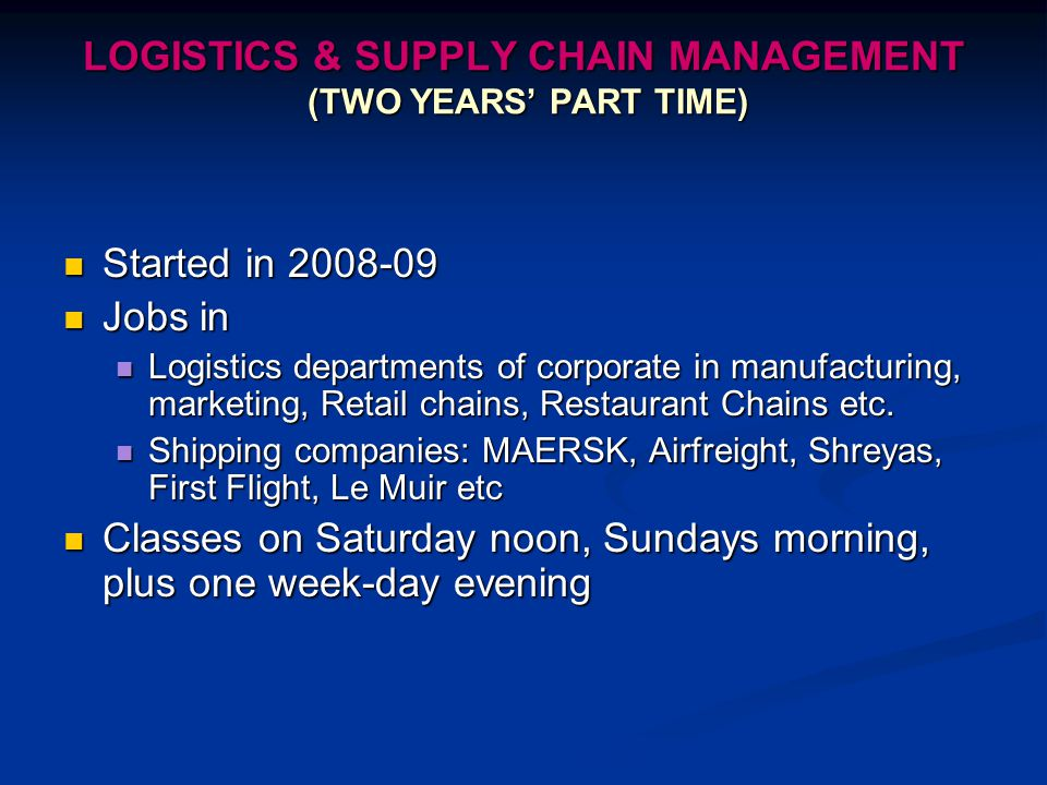 LOGISTICS & SUPPLY CHAIN MANAGEMENT (TWO YEARS' PART TIME)