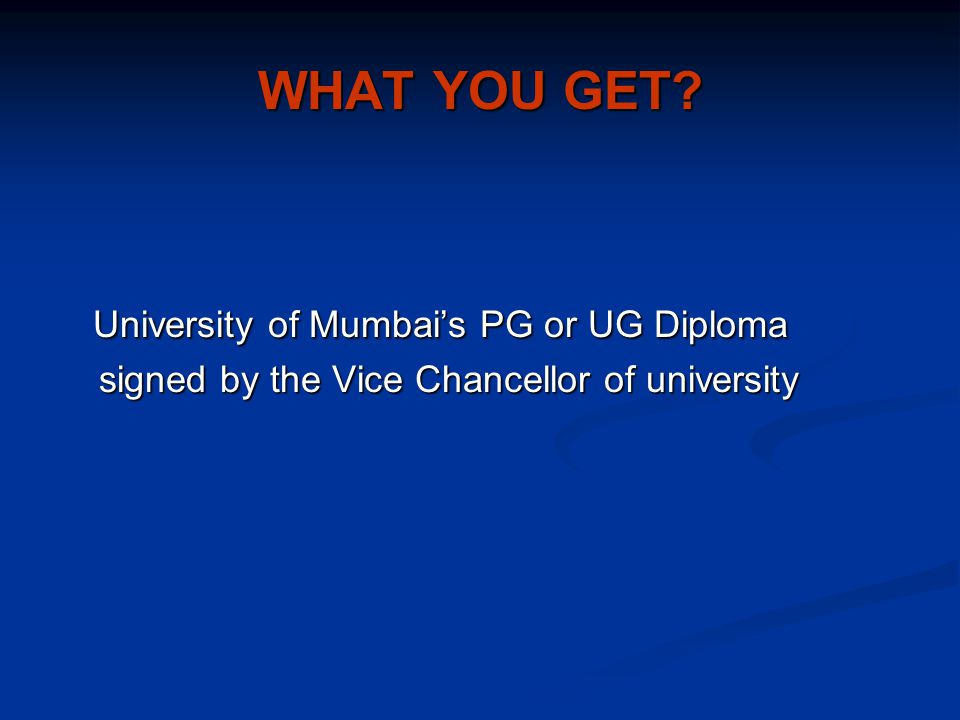 WHAT YOU GET University of Mumbai's PG or UG Diploma