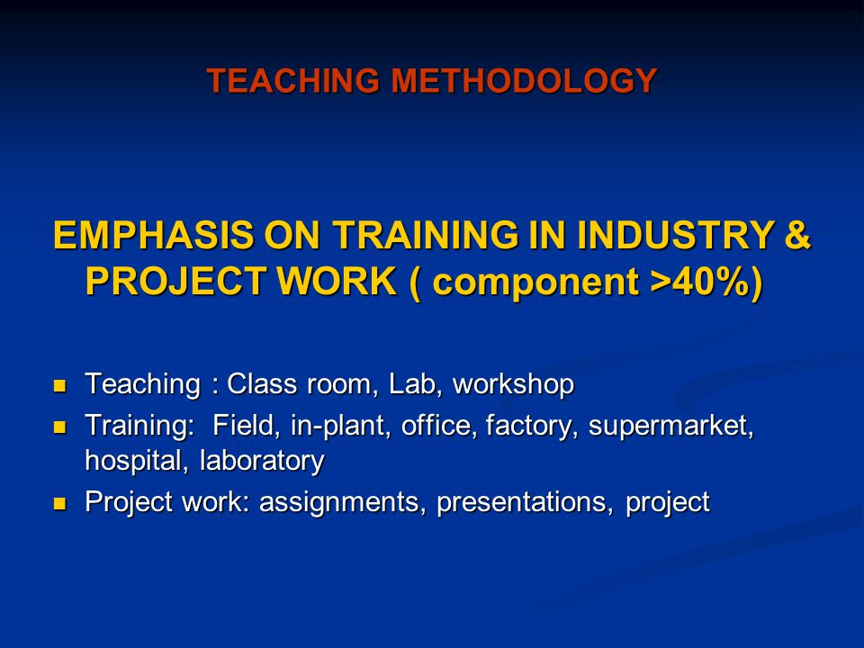 EMPHASIS ON TRAINING IN INDUSTRY & PROJECT WORK ( component >40%)