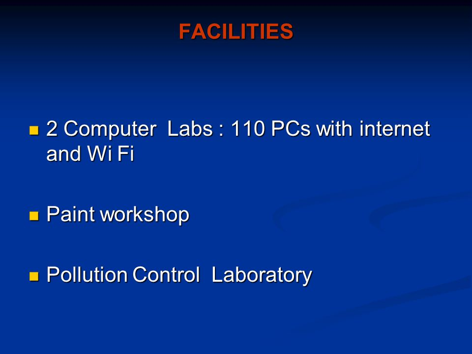 FACILITIES 2 Computer Labs : 110 PCs with internet and Wi Fi.