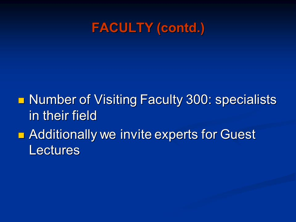 FACULTY (contd.) Number of Visiting Faculty 300: specialists in their field.