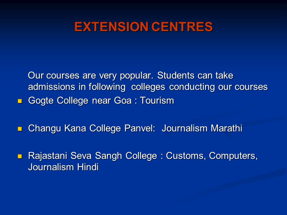 EXTENSION CENTRES Our courses are very popular. Students can take admissions in following colleges conducting our courses.