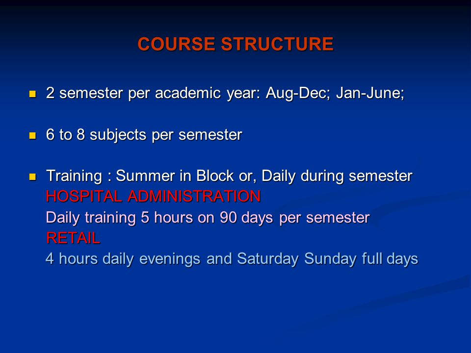 COURSE STRUCTURE 2 semester per academic year: Aug-Dec; Jan-June;