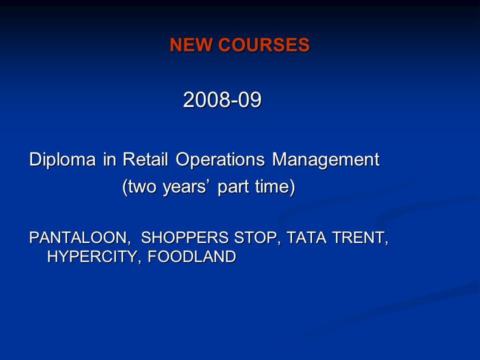 2008-09 NEW COURSES Diploma in Retail Operations Management