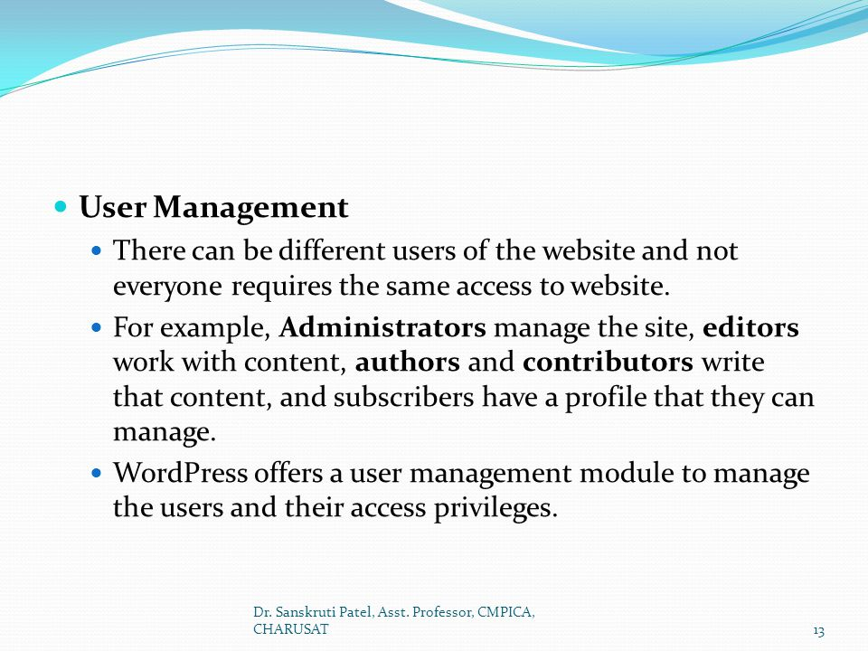 User Management There can be different users of the website and not everyone requires the same access to website.
