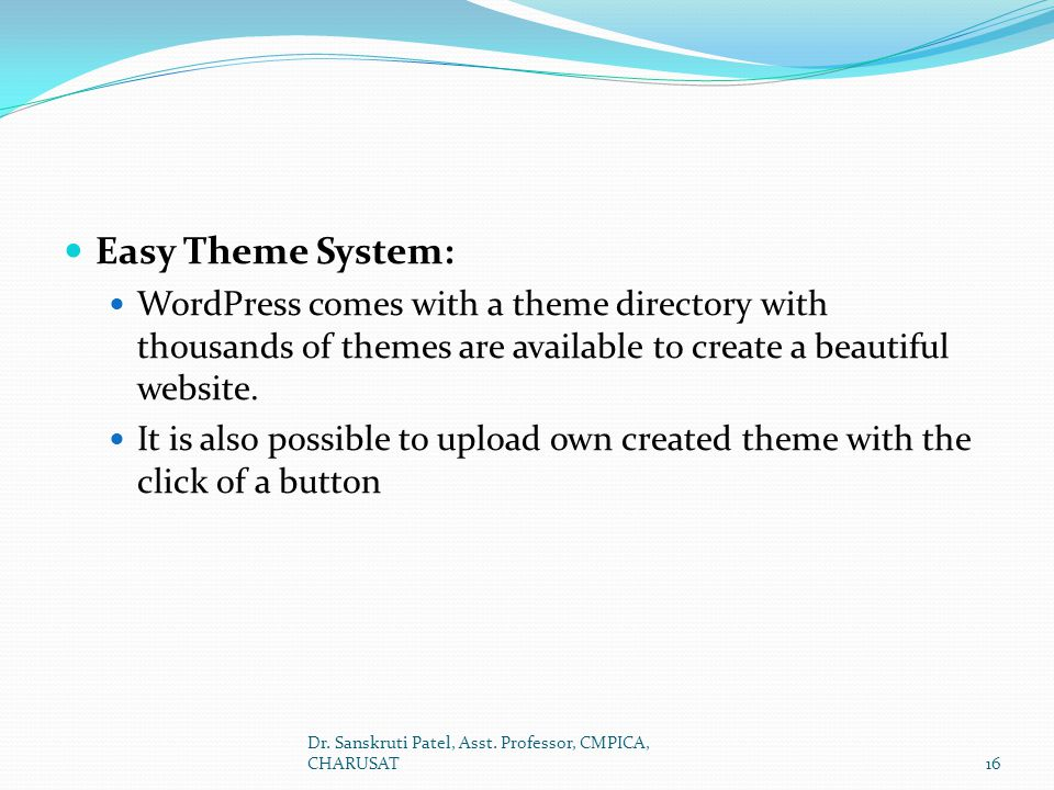Easy Theme System: WordPress comes with a theme directory with thousands of themes are available to create a beautiful website.