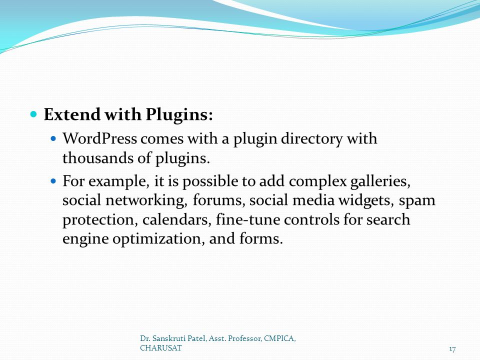 Extend with Plugins: WordPress comes with a plugin directory with thousands of plugins.