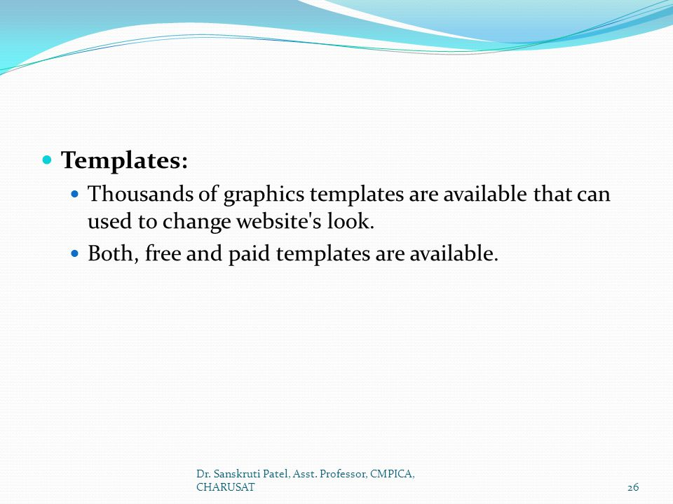 Templates: Thousands of graphics templates are available that can used to change website s look. Both, free and paid templates are available.