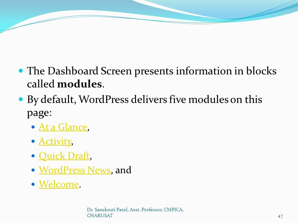 The Dashboard Screen presents information in blocks called modules.