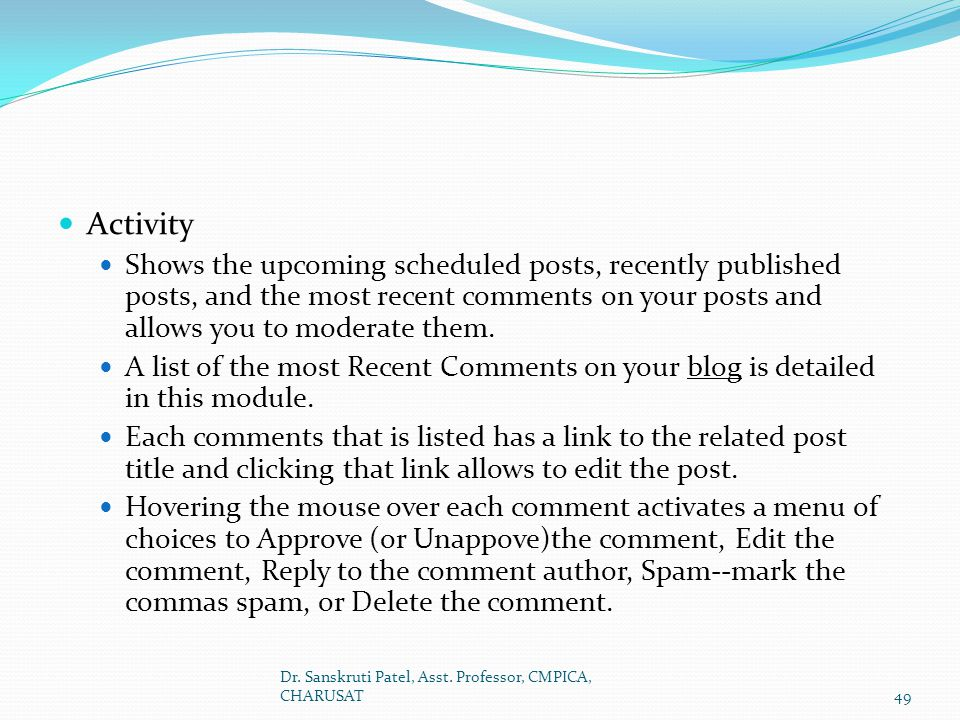 Activity Shows the upcoming scheduled posts, recently published posts, and the most recent comments on your posts and allows you to moderate them.