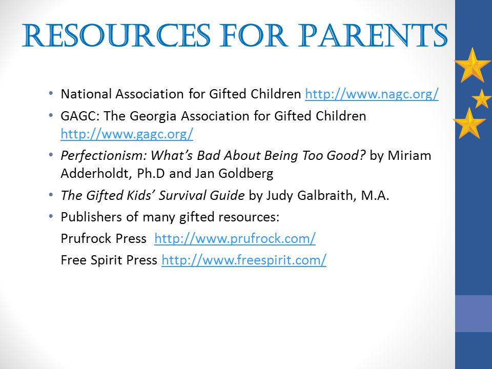 Resources for Parents National Association for Gifted Children http://www.nagc.org/