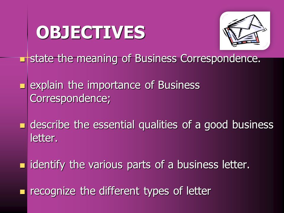 OBJECTIVES state the meaning of Business Correspondence.