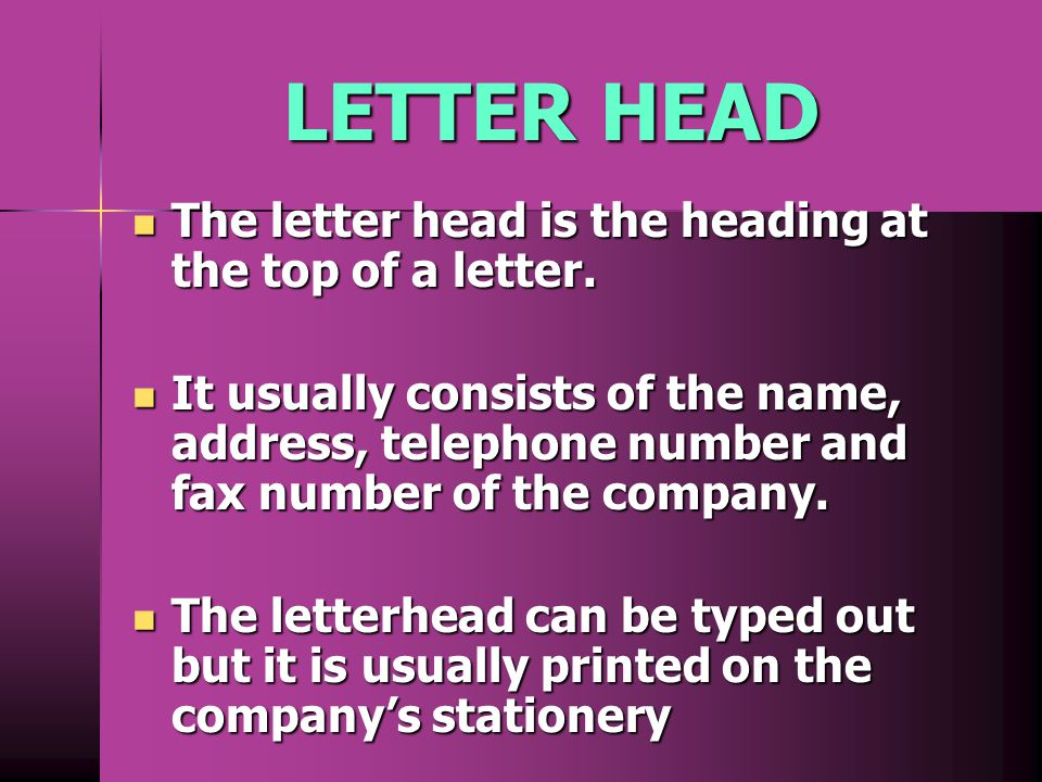 LETTER HEAD The letter head is the heading at the top of a letter.