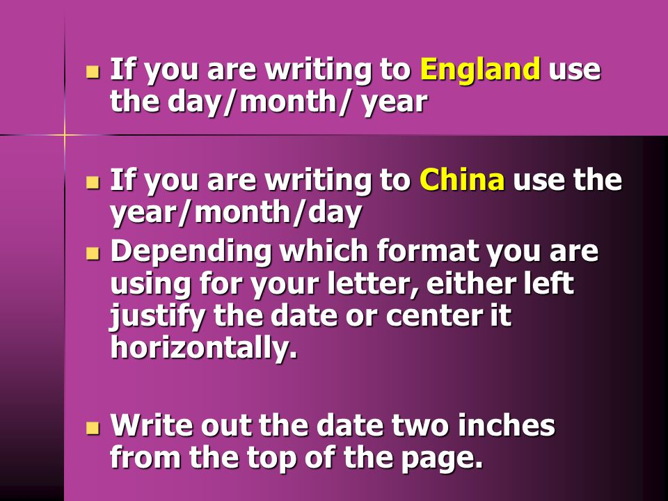 If you are writing to England use the day/month/ year