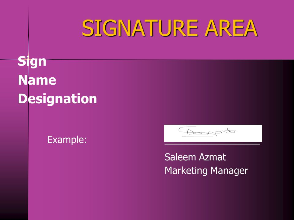 SIGNATURE AREA Sign Name Designation Example: __________________