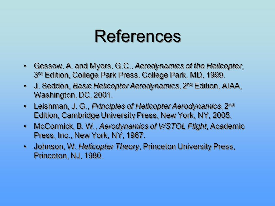References Gessow, A. and Myers, G.C., Aerodynamics of the Heilcopter, 3rd Edition, College Park Press, College Park, MD, 1999.