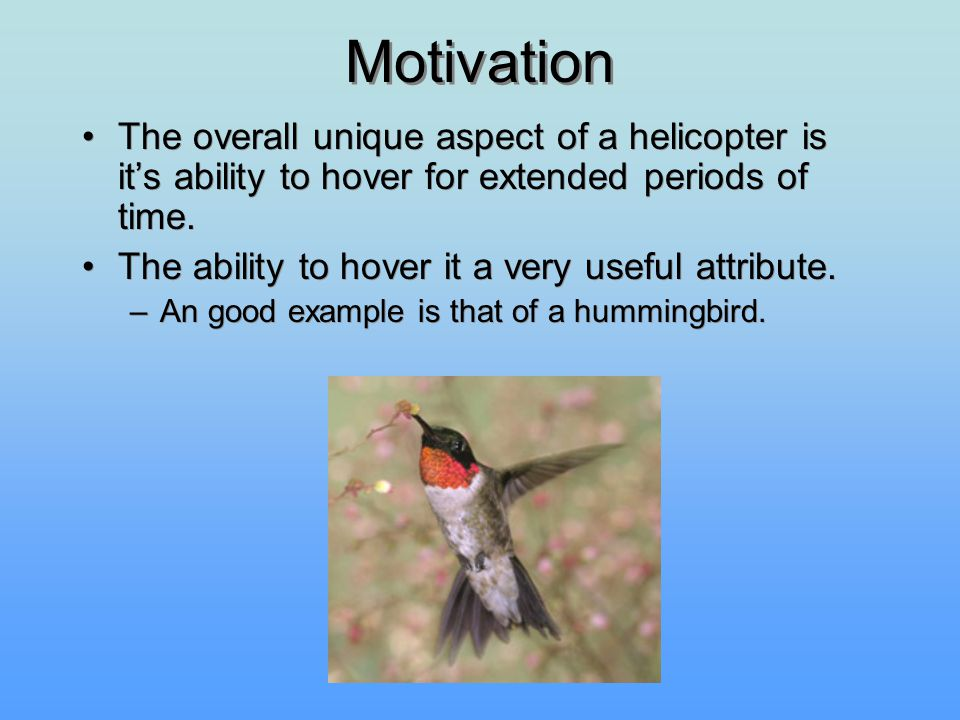 Motivation The overall unique aspect of a helicopter is it's ability to hover for extended periods of time.