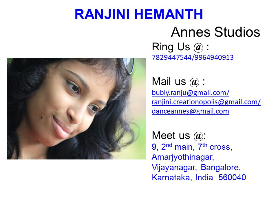 RANJINI HEMANTH Annes Studios Ring Us @ : Mail us @ : Meet us @: