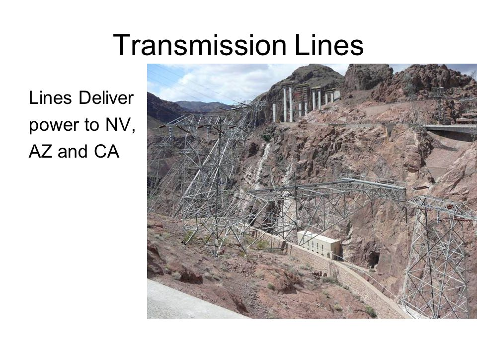 Transmission Lines Lines Deliver power to NV, AZ and CA