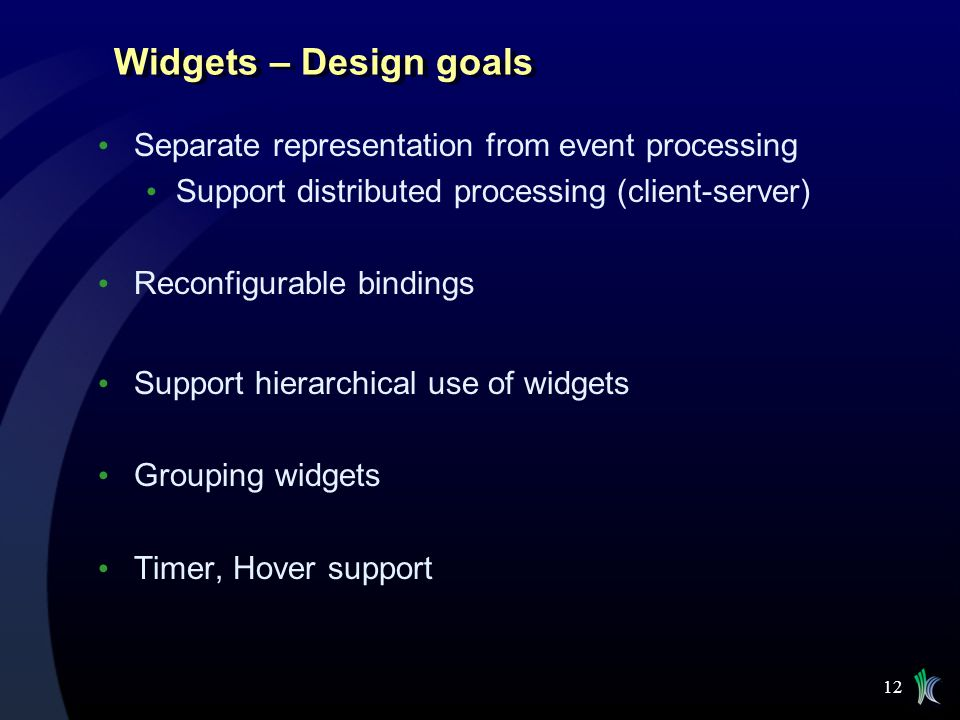 Widgets – Design goals Separate representation from event processing