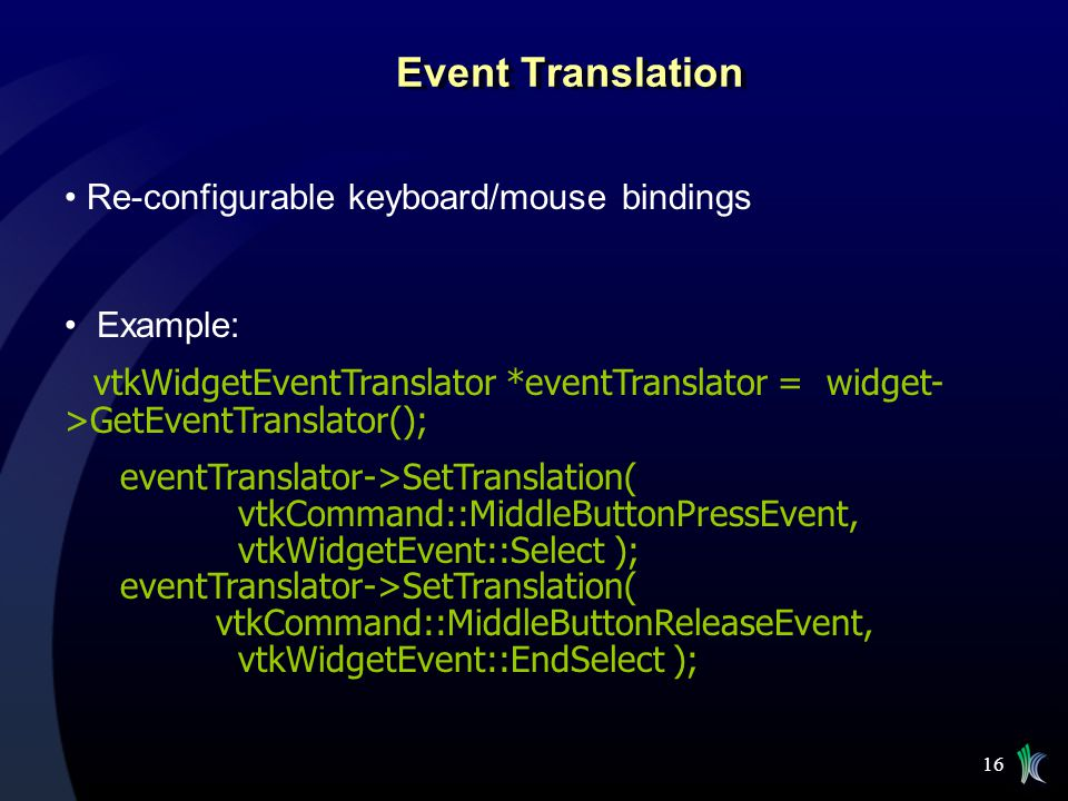 Event Translation Re-configurable keyboard/mouse bindings Example: