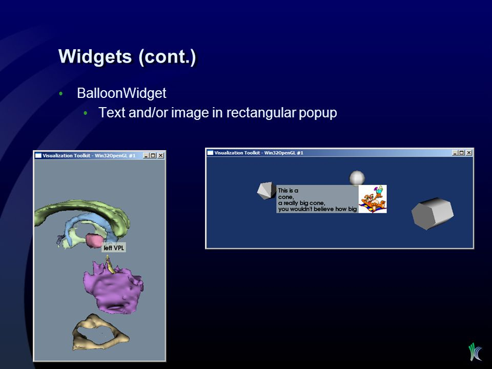 Widgets (cont.) BalloonWidget Text and/or image in rectangular popup