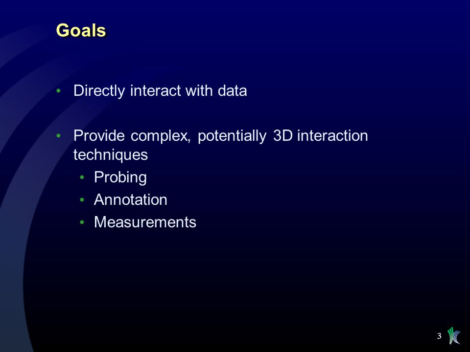 Goals Directly interact with data