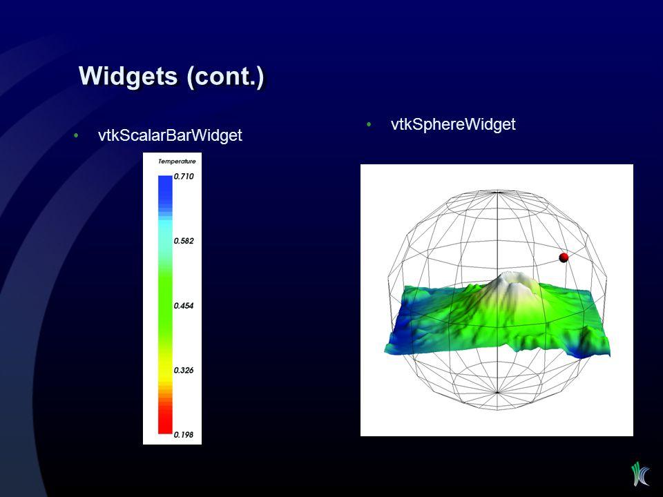 Widgets (cont.) vtkSphereWidget vtkScalarBarWidget