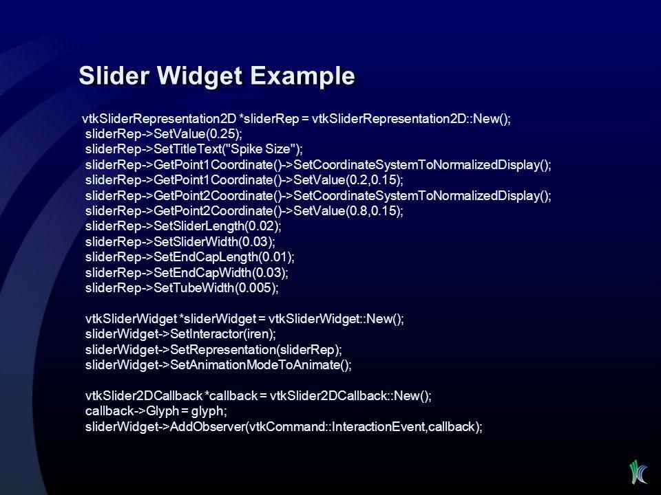 Slider Widget Example vtkSliderRepresentation2D *sliderRep = vtkSliderRepresentation2D::New(); sliderRep->SetValue(0.25);