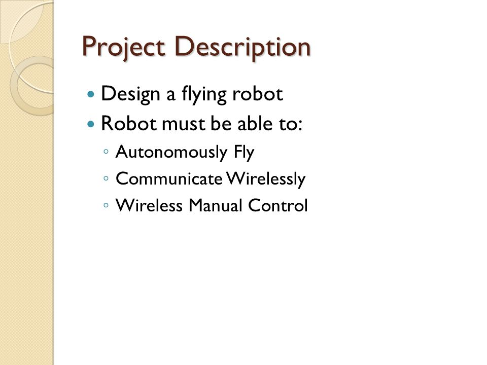 Project Description Design a flying robot Robot must be able to: