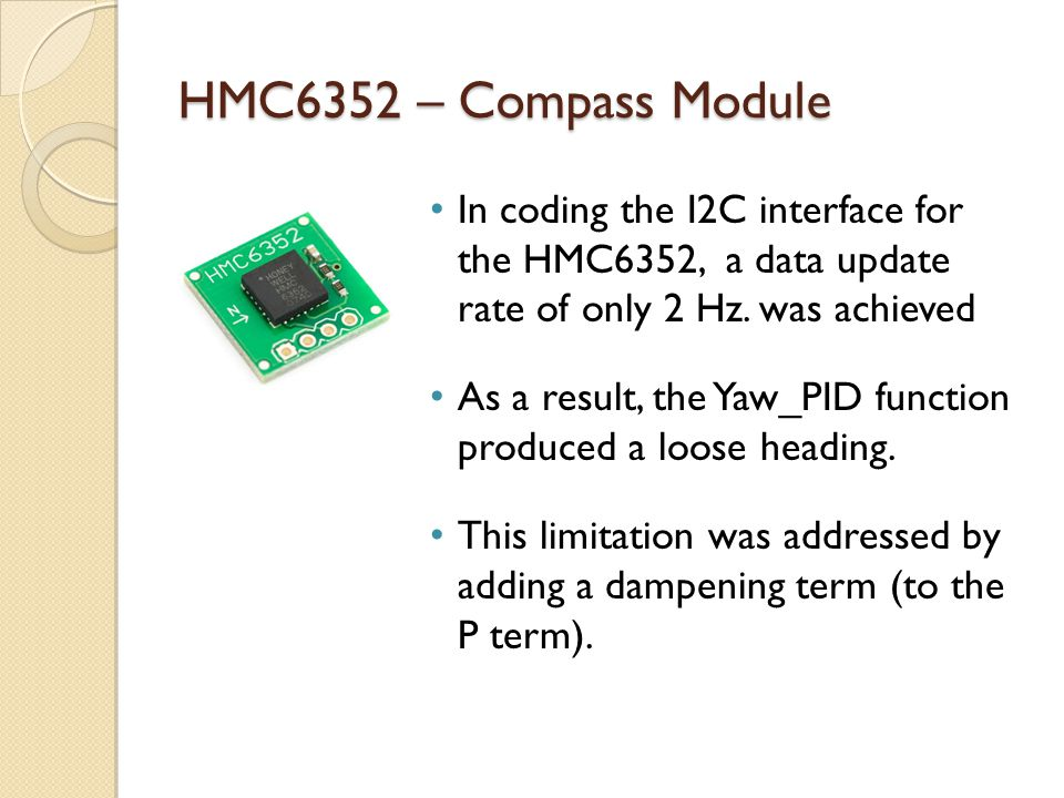 HMC6352 – Compass Module In coding the I2C interface for the HMC6352, a data update rate of only 2 Hz. was achieved.