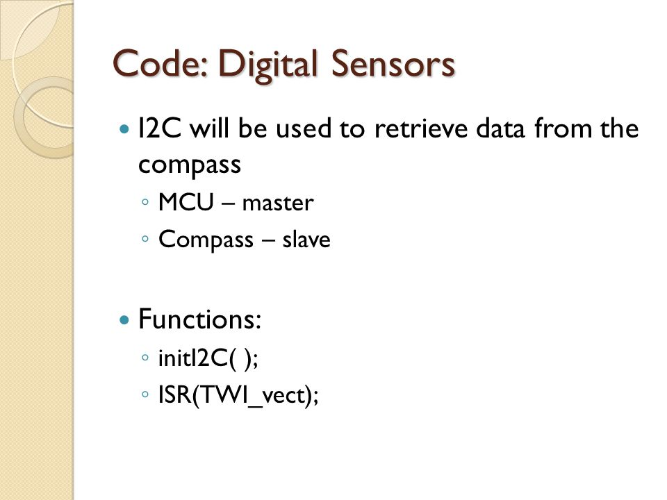 Code: Digital Sensors I2C will be used to retrieve data from the compass. MCU – master. Compass – slave.