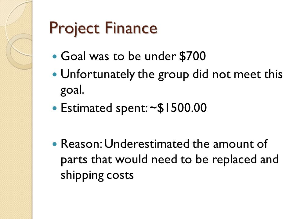 Project Finance Goal was to be under $700