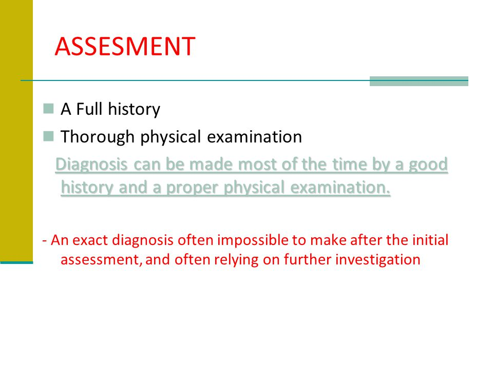 ASSESMENT A Full history Thorough physical examination