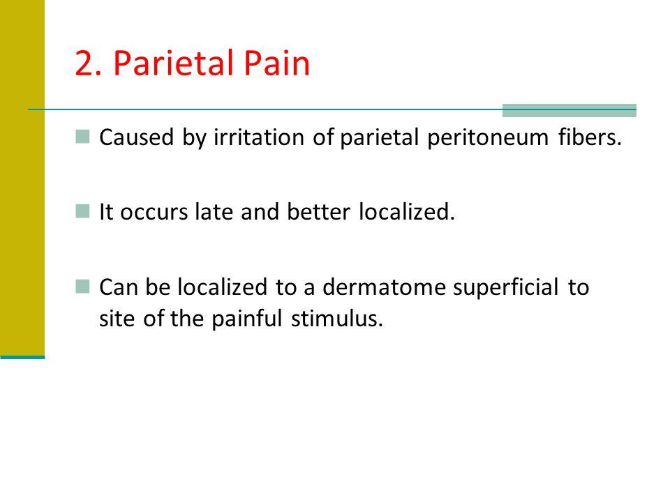 2. Parietal Pain Caused by irritation of parietal peritoneum fibers.