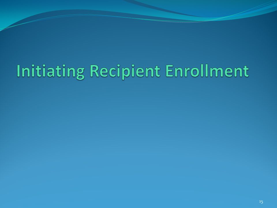Initiating Recipient Enrollment