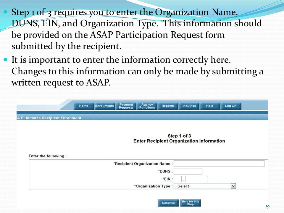 Step 1 of 3 requires you to enter the Organization Name, DUNS, EIN, and Organization Type. This information should be provided on the ASAP Participation Request form submitted by the recipient.