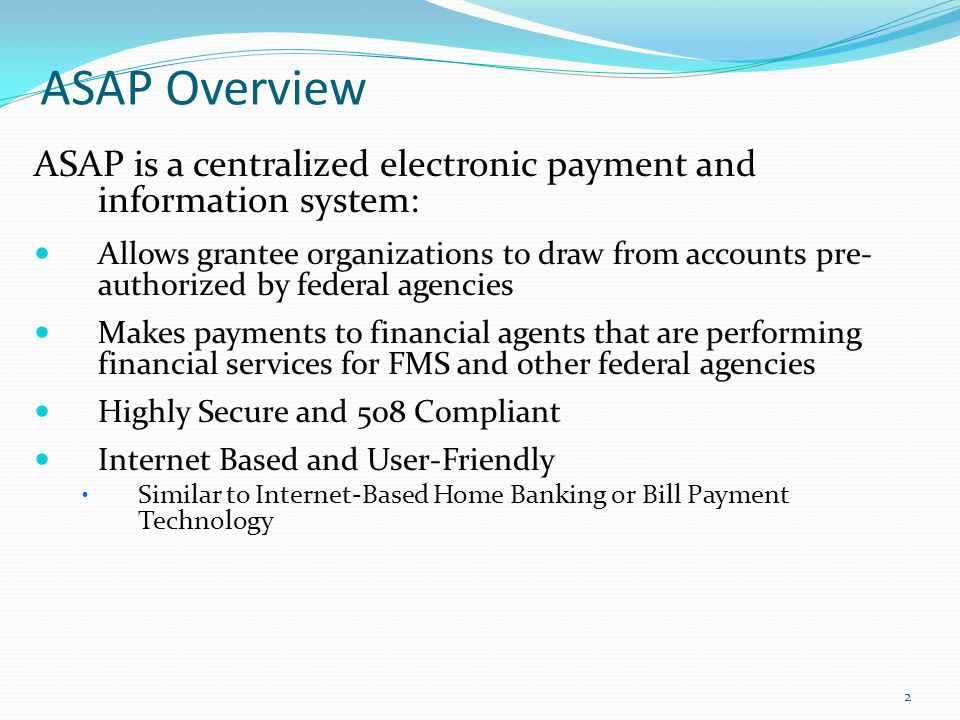 ASAP Overview ASAP is a centralized electronic payment and information system: