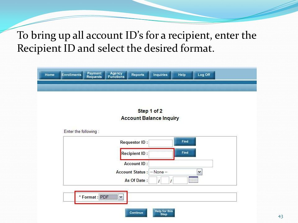 To bring up all account ID's for a recipient, enter the Recipient ID and select the desired format.