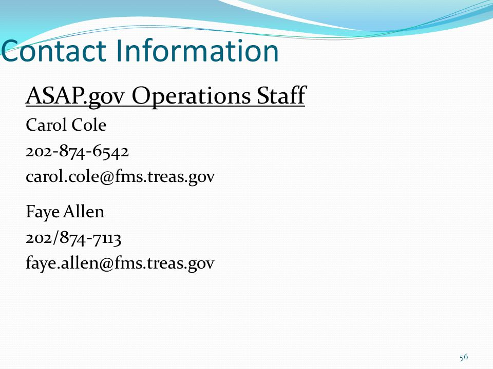 Contact Information ASAP.gov Operations Staff. Carol Cole. 202-874-6542. carol.cole@fms.treas.gov.
