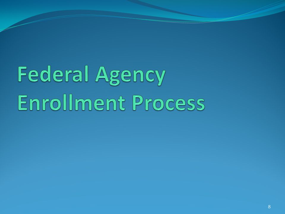 Federal Agency Enrollment Process