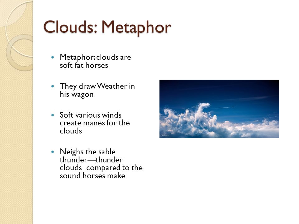 Clouds: Metaphor Metaphor: clouds are soft fat horses