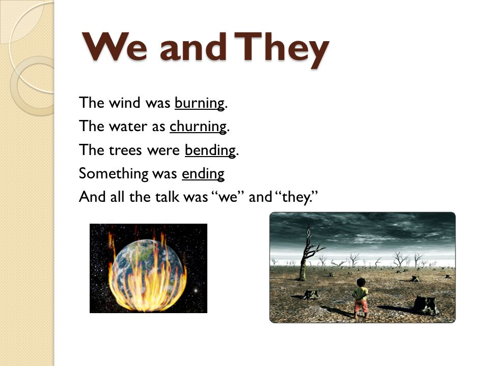 We and They The wind was burning. The water as churning.