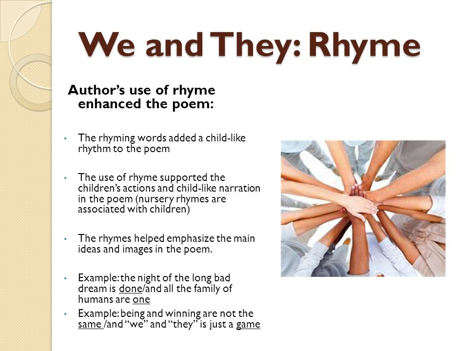 We and They: Rhyme Author's use of rhyme enhanced the poem: