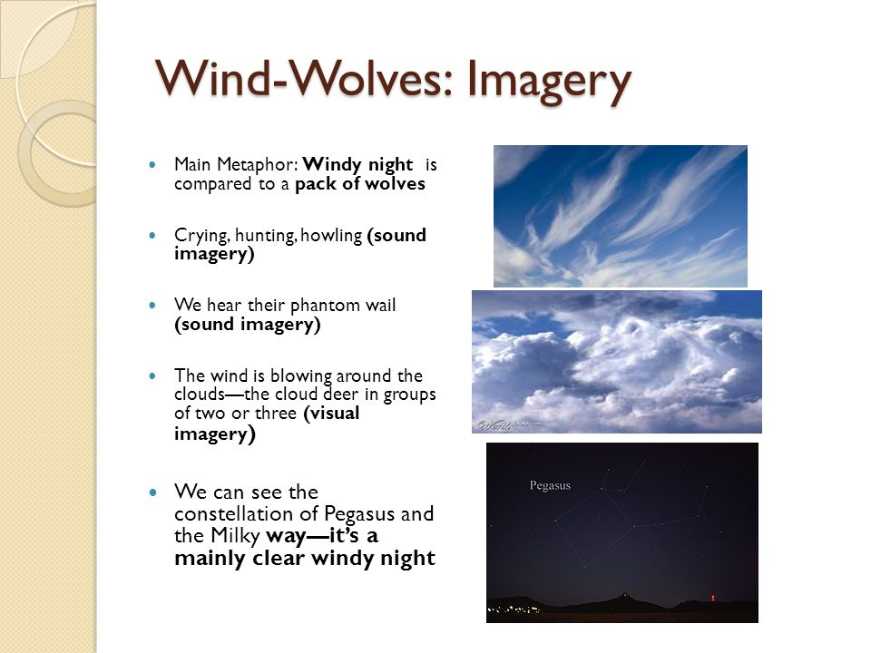 Wind-Wolves: Imagery Main Metaphor: Windy night is compared to a pack of wolves. Crying, hunting, howling (sound imagery)
