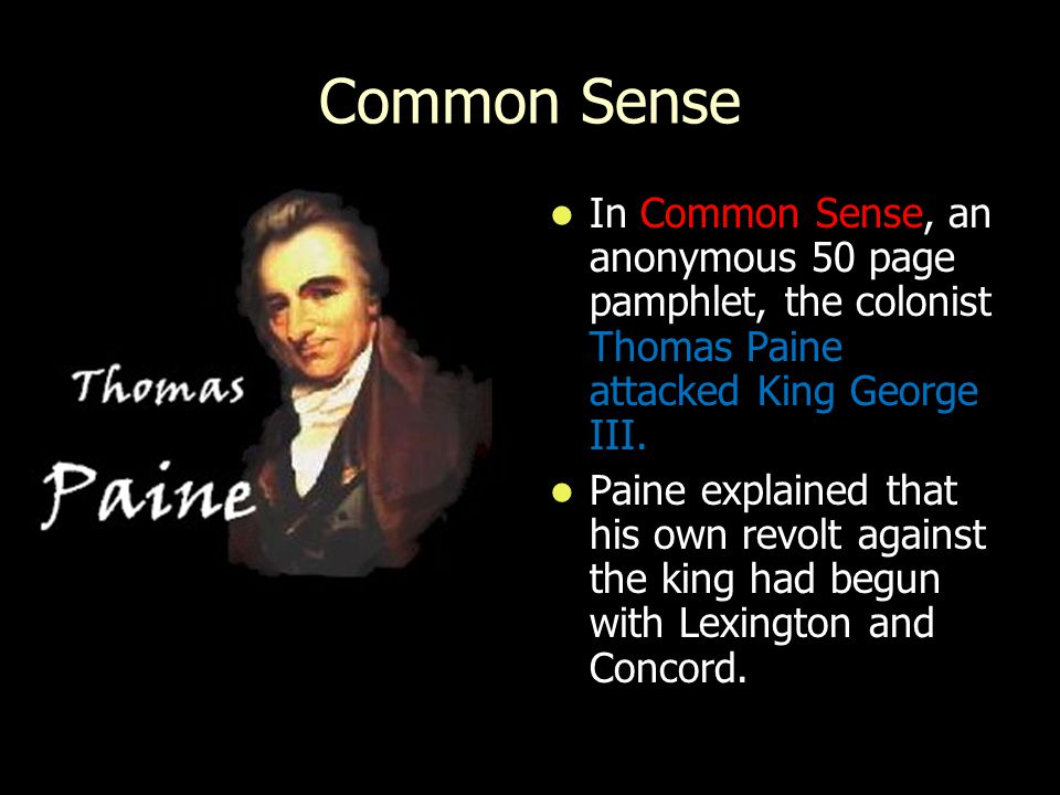 Common Sense In Common Sense, an anonymous 50 page pamphlet, the colonist Thomas Paine attacked King George III.