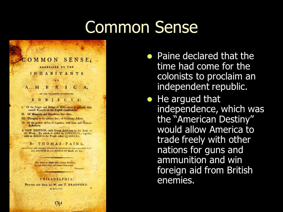 Common Sense Paine declared that the time had come for the colonists to proclaim an independent republic.