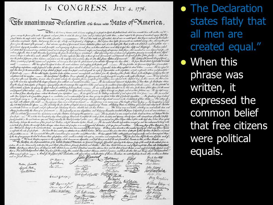 The Declaration states flatly that all men are created equal.