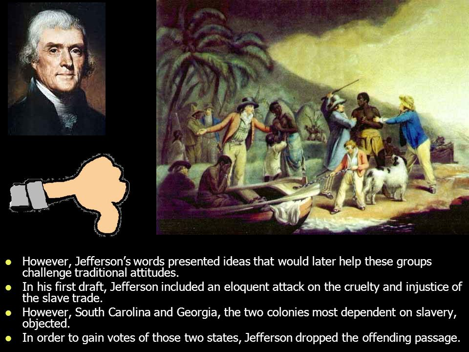 However, Jefferson's words presented ideas that would later help these groups challenge traditional attitudes.