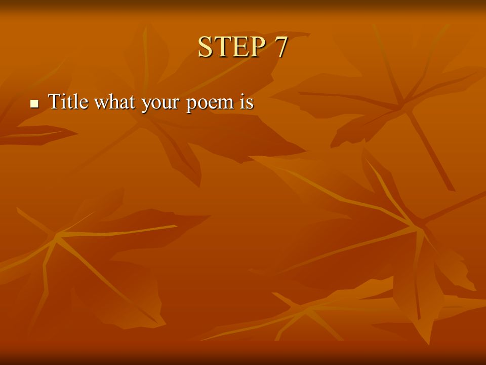 STEP 7 Title what your poem is